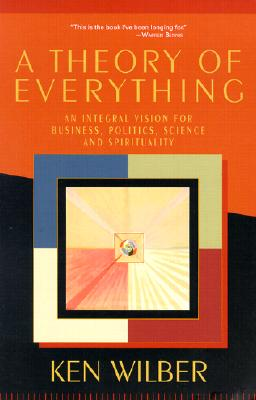 A Theory of Everything: An Integral Vision for Business, Politics, Science and Spirituality Cover Image