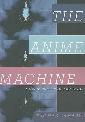 The Anime Machine: A Media Theory of Animation Cover Image
