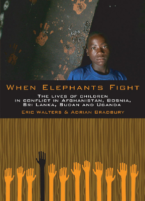 When Elephants Fight: The Lives of Children in Conflict in Afghanistan, Bosnia, Sri Lanka, Sudan and Uganda Cover Image