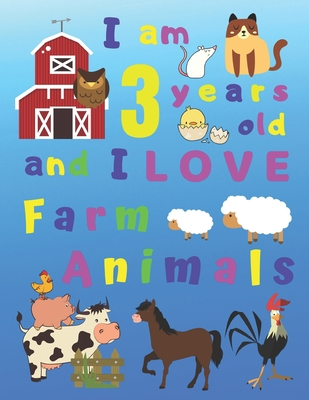 I am 3 years old and I LOVE Farm Animals: I Am Three Years Old and Love Farm Animals Coloring Book for 3-Year-Old Children. Great for Learning Colors Cover Image