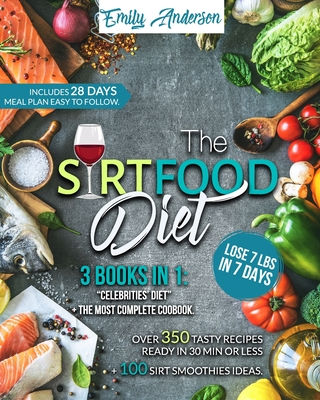 The Sirtfood Diet: 3 Books in 1: Celebrities' Diet + The Most Complete Cookbook. Over 350 Tasty Recipes Ready in 30 Min. or Less + 100 Sm Cover Image