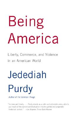 Being America: Liberty, Commerce, and Violence in an American World Cover Image