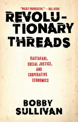 Revolutionary Threads: Rastafari, Social Justice, and Cooperative Economics Cover Image