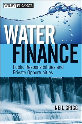 Water Finance: Public Responsibilities and Private Opportunities (Wiley Finance #677) Cover Image
