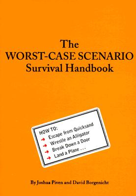 The Worst-Case Scenario Survival Handbook: How to Escape from Quicksand, Wrestle an Alligator, Break Down a Door, Land a Plane... (Worst Case Scenario #WORS) Cover Image