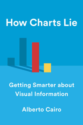 How Charts Lie: Getting Smarter about Visual Information Cover Image