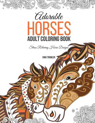 Adorable Horses: Adult Coloring Book: Stress Relieving Horse Designs Cover Image