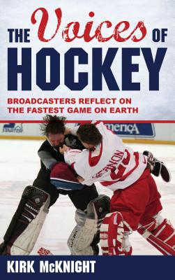 The Voices of Hockey: Broadcasters Reflect on the Fastest Game on Earth Cover Image
