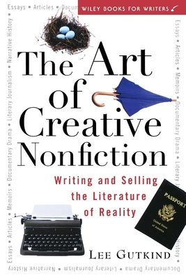 the art of creative nonfiction writing and selling the literature of reality Texts: lee gutkind, the art of creative nonfiction: writing and selling the literature of reality (wiley) telling true stories: a nonfiction writers' guide from the neiman foundation at harvard university, eds mark kramer and wendy call (penguin).