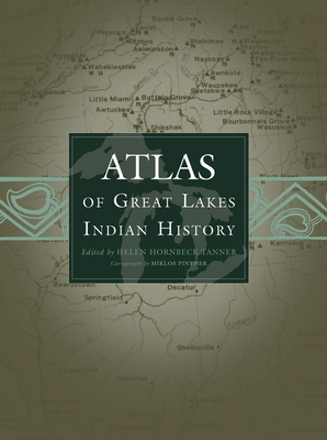 Atlas of Great Lakes Indian History (Civilization of the American Indian #174) Cover Image