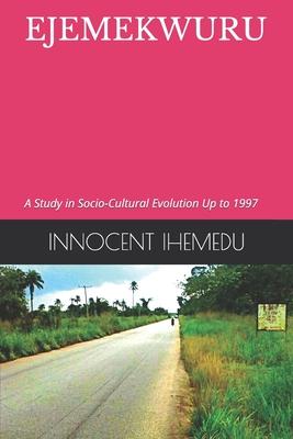Ejemekwuru: A Study in Socio-Cultural Evolution Up to 1997 Cover Image