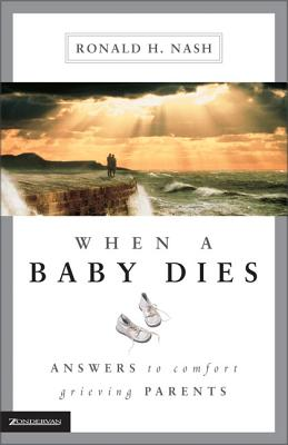 When a Baby Dies: Answers to Comfort Grieving Parents Cover Image