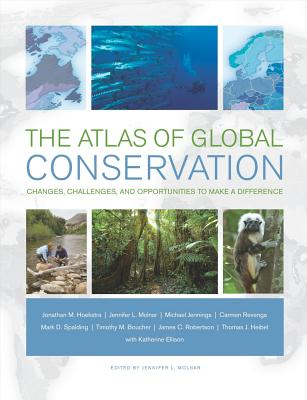 The Atlas of Global Conservation: Changes, Challenges, and Opportunities to Make a Difference Cover Image