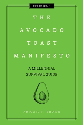 The Avocado Toast Manifesto: A Millennial Survival Guide (Curios #1) Cover Image