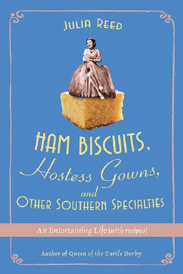 Ham Biscuits, Hostess Gowns, and Other Southern Specialties: An Entertaining Life (with Recipes) Cover Image