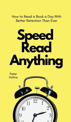 Speed Read Anything: How to Read a Book a Day With Better Retention Than Ever Cover Image
