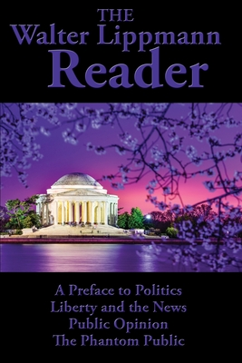 The Walter Lippmann Reader: A Preface to Politics, Liberty and the News, Public Opinion, The Phantom Public Cover Image