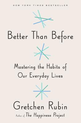 Better Than Before: Mastering the Habits of Our Everyday Lives Cover Image