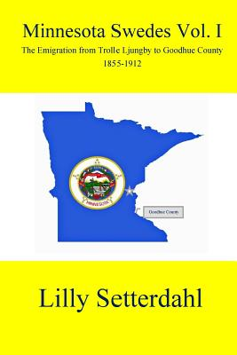 Minnesota Swedes Vol I: The Emigration from Trolle Ljungby to Goodhue County Cover Image