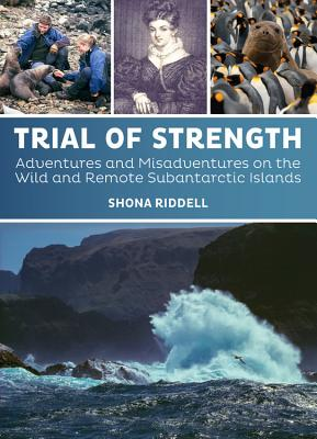 Trial of Strength: Adventures and misadventures on the wild and remote subantarctic islands Cover Image