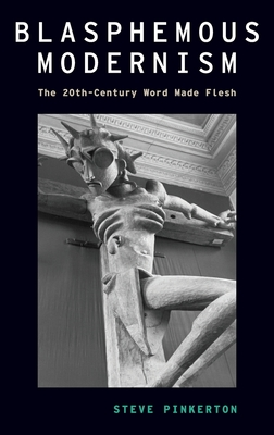 Blasphemous Modernism: The 20th-Century Word Made Flesh (Modernist Literature and Culture) Cover Image