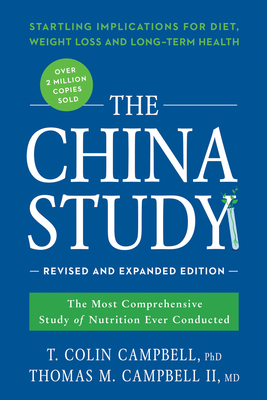 The China Study: The Most Comprehensive Study of Nutrition Ever Conducted and the Startling Implications for Diet, Weight Loss, and Lon Cover Image