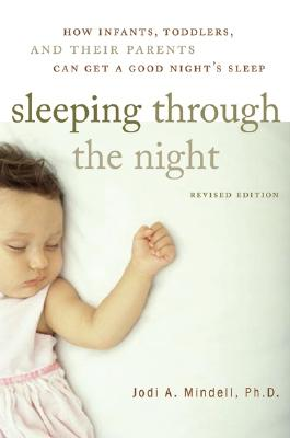 Sleeping Through the Night, Revised Edition: How Infants, Toddlers, and Their Parents Can Get a Good Night's Sleep Cover Image