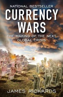 Currency Wars: The Making of the Next Global Crisis Cover Image