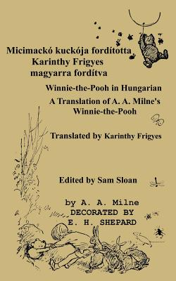 Micimackó Fordította Karinthy Frigyes Winnie-The-Pooh Translated Into Hungarian by Karinthy Frigyes: A Translation of A. A. Milne's Winnie-The-Pooh In Cover Image