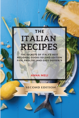 The Italian Recipes 2021 Second Edition: The Secrets of Italy's Best Regional Cooks - Second Edition - Fish, Paultry and Easy Desserts Cover Image