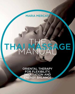 The Thai Massage Manual: Natural Therapy for Flexibility, Relaxation, and Energy Balance Cover Image