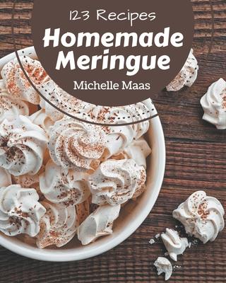 123 Homemade Meringue Recipes: Best-ever Meringue Cookbook for Beginners Cover Image