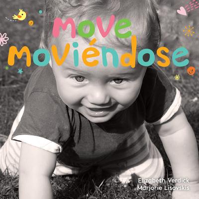 Move/Moviéndose: A board book about movement/Un libro de cartón sobre el movimiento (Happy Healthy Baby®) Cover Image