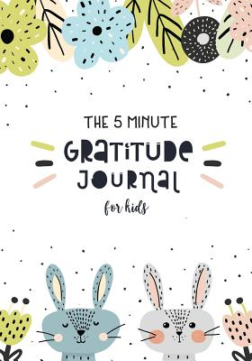 The 5 Minute Gratitude Journal for Kids: Daily with Writing Prompts for Boys, Girls - Thankful Thoughts Gratitude Journal for Kids - Children Happines Cover Image