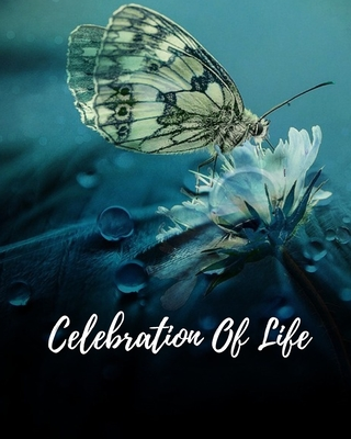 Celebration Of Life: Memorial Guest Book, Funeral Guest Book, Registration Book, Condolence Book, Celebration Of Life Remembrance Book, Con Cover Image