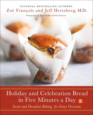 Holiday and Celebration Bread in Five Minutes a Day: Sweet and Decadent Baking for Every Occasion Cover Image