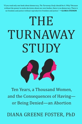 The Turnaway Study: Ten Years, a Thousand Women, and the Consequences of Having—or Being Denied—an Abortion Cover Image