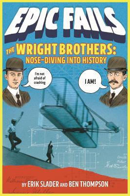 The Wright Brothers: Nose-Diving into History (Epic Fails #1) Cover Image