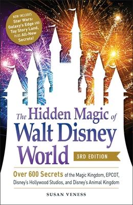 The Hidden Magic of Walt Disney World, 3rd Edition: Over 600 Secrets of the Magic Kingdom, EPCOT, Disney's Hollywood Studios, and Disney's Animal Kingdom Cover Image