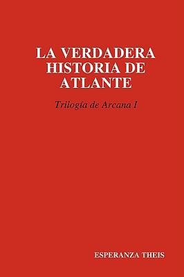 Cover for La Verdadera Historia de Atlante Triloga de Arcana I