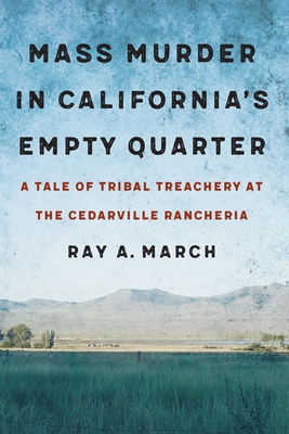 Mass Murder in California's Empty Quarter: A Tale of Tribal Treachery at the Cedarville Rancheria Cover Image
