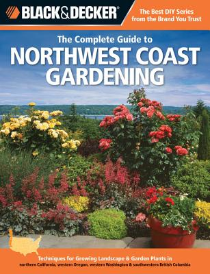 Cover for Black & Decker The Complete Guide to Northwest Coast Gardening