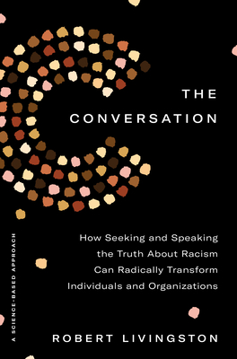 The Conversation: How Seeking and Speaking the Truth About Racism Can Radically Transform Individuals and Organizations Cover Image