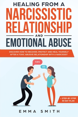 Healing from A Narcissistic Relationship and Emotional Abuse: Discover How to Recover, Protect and Heal Yourself after a Toxic Abusive Relationship wi Cover Image