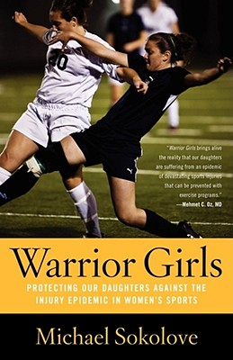 Warrior Girls: Protecting Our Daughters Against the Injury Epidemic in Women's Sports Cover Image