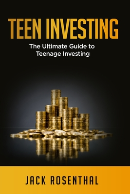 Teen Investing: The Ultimate Guide to Teenage Investing Cover Image