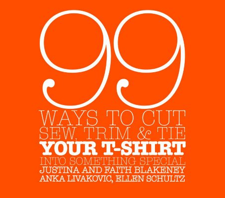 99 Ways to Cut, Sew, Trim, & Tie Your T-Shirt Into Something Special Cover Image