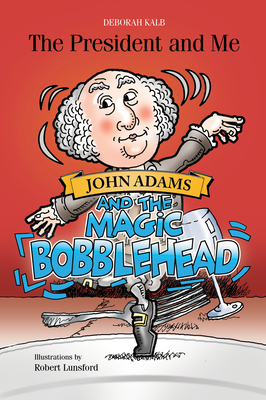 The President and Me: John Adams and the Magic Bobblehead Cover Image