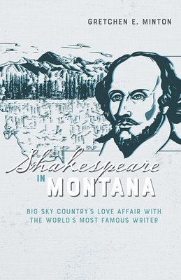 Shakespeare in Montana: Big Sky Country's Love Affair with the World's Most Famous Writer Cover Image