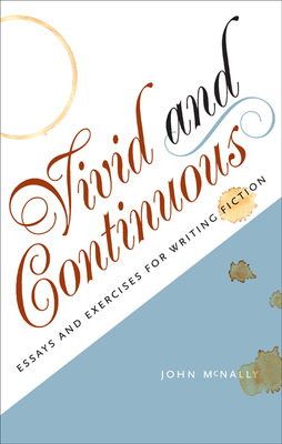Vivid and Continuous: Essays and Exercises for Writing Fiction Cover Image